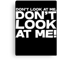 Don't look at me. Don't look at me! Canvas Print