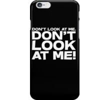 Don't look at me. Don't look at me! iPhone Case/Skin