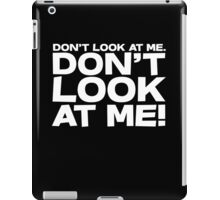 Don't look at me. Don't look at me! iPad Case/Skin