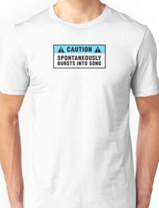 Caution: Spontaneously bursts into song Unisex T-Shirt