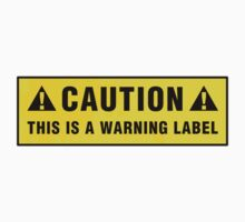 Caution: This is a warning label by Zero Dean