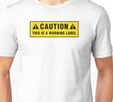 Caution: This is a warning label Unisex T-Shirt