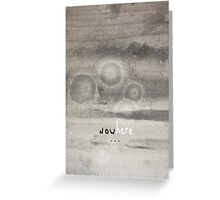 Now-Here Greeting Card