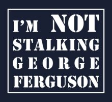I'm not stalking George Ferguson  One Piece - Short Sleeve