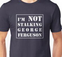 I'm not stalking George Ferguson  Unisex T-Shirt
