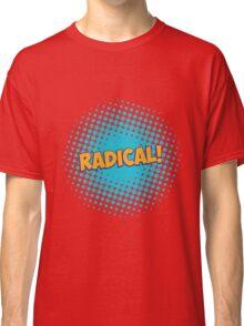 Radical! Classic T-Shirt
