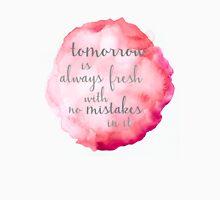 Tomorrow Is Always Fresh Unisex T-Shirt