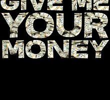 Give me your money by SlubberBub