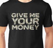 Give me your money Unisex T-Shirt