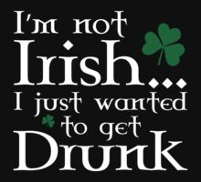 I'm Not Irish... I Just Wanted To Get Drunk by BrightDesign