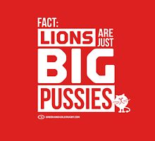 Lions are just big Pussies (white lettering) T-Shirt