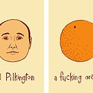 Karl Pilkington has a head like a ***ing orange by racheljcox
