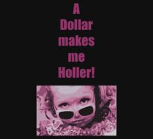 'A Dollar makes me Holler' by Marjuned