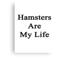 Hamsters Are My Life  Canvas Print