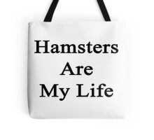 Hamsters Are My Life  Tote Bag
