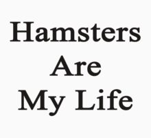 Hamsters Are My Life  by supernova23