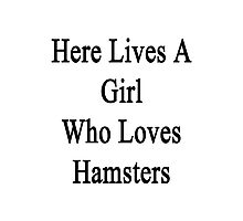 Here Lives A Girl Who Loves Hamsters  Photographic Print