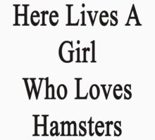 Here Lives A Girl Who Loves Hamsters  by supernova23