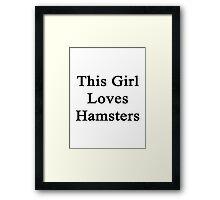 This Girl Loves Hamsters  Framed Print