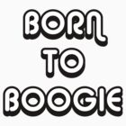 Born To Boogie by babydollchic