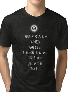 Death Note - KEEP CALM AND WRITE THEIR NAME IN THE DEATH NOTE Tri-blend T-Shirt