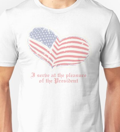 I serve at the pleasure of the President Unisex T-Shirt