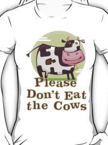 Please Don't Eat the Cows T-Shirt
