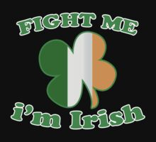 Fight Me Im Irish Lucky Clover St Patricks Day by CarbonClothing