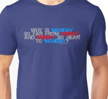 Why is Monday So far away from Friday Unisex T-Shirt