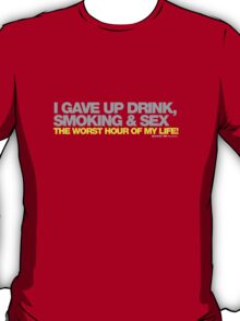 I Gave Up Drink, Smoking And Sex T-Shirt