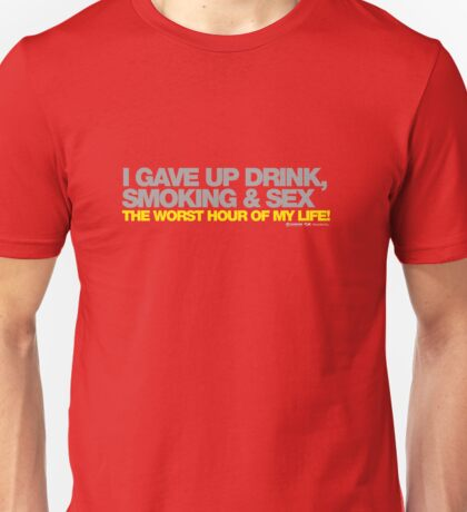 I Gave Up Drink, Smoking And Sex Unisex T-Shirt
