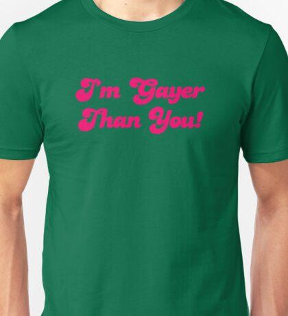 Im Gayer Than You Unisex T-Shirt