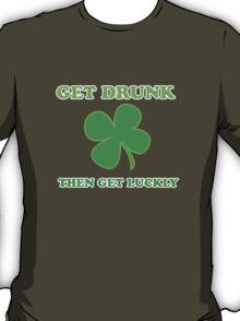 Get Drunk Then Get Lucky St Patricks Day T-Shirt