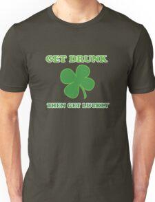 Get Drunk Then Get Lucky St Patricks Day Unisex T-Shirt