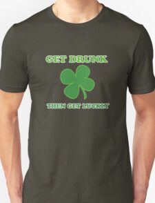 Get Drunk Then Get Lucky St Patricks Day T-Shirt