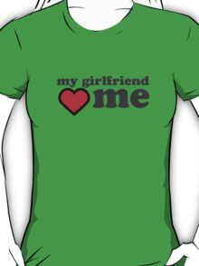 My Girlfriend Loves Me Valentines Day T-Shirt