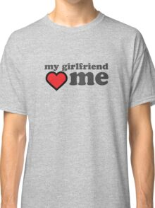 My Girlfriend Loves Me Valentines Day Classic T-Shirt