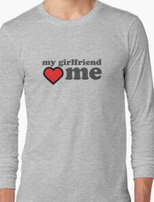 My Girlfriend Loves Me Valentines Day Long Sleeve T-Shirt
