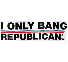 I Only Bang Republicans Poster