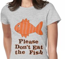 Please Don't Eat the Fish Womens Fitted T-Shirt