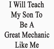 I Will Teach My Son To Be A Great Mechanic Like Me by supernova23