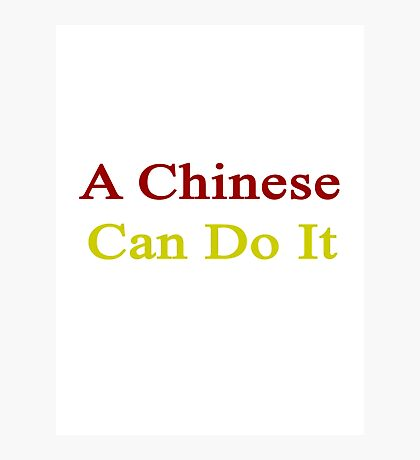 A Chinese Can Do It  Photographic Print