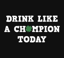 Drink Like A Champion Today by BrightDesign