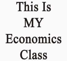 This Is MY Economics Class  by supernova23