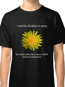 I Need the Dandelion in Spring Classic T-Shirt