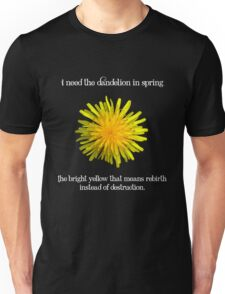 I Need the Dandelion in Spring Unisex T-Shirt