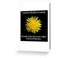 I Need the Dandelion in Spring Greeting Card