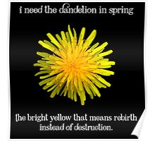 I Need the Dandelion in Spring Poster