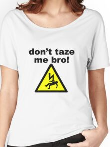 don't taze me bro! Women's Relaxed Fit T-Shirt