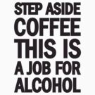 Step Aside Coffee This Is A Job For Alcohol by Look Human